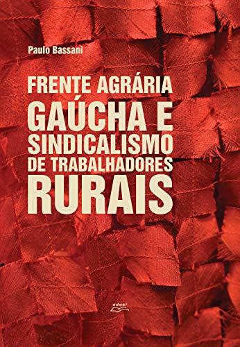 Frente agrária gaúcha e sindicalismo de trabalhadores rurais (Portuguese Edition)
