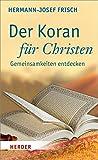 Der Koran f?r Christen: Gemeinsamkeiten entdecken
