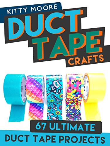 Duct Tape Crafts (3rd Edition): 67 Ultimate Duct Tape Crafts - For Purses, Wallets & Much More! (English Edition)
