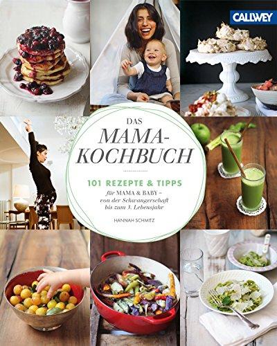 das-mama-kochbuch-101-rezepte-und-tipps-fr-mama-baby-von-der-schwangerschaft-bis-zum-3-lebensjahr
