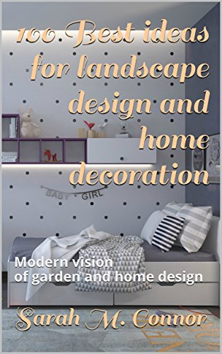 100 Best ideas for landscape design and home decoration : Modern vision of garden and home design (English Edition)