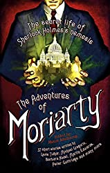 The Mammoth Book of the Adventures of Moriarty: The Secret Life of Sherlock Holmes's Nemesis – 37 short stories (Mammoth Books 316)