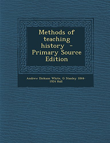 Methods of Teaching History - Primary Source Edition