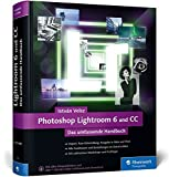 Photoshop Lightroom 6 und CC: Das umfassende Handbuch