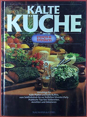 Kalte Küche. Essen & Trinken. Vorschläge für Kalte Platten und Kalte Buffets, vom Sektfrühstück bis zur festlichen Silverster-Party.