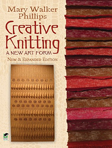 Creative Knitting: A New Art Form. New & Expanded Edition (Dover Knitting, Crochet, Tatting, Lace) (English Edition)