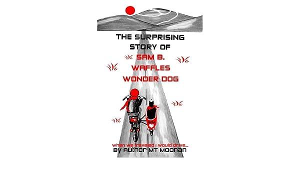 The Surprising Story of Sam B. Waffles Wonder Dog!