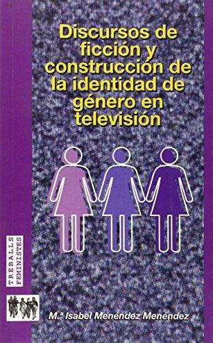 Discursos de ficción y construcción de la identidad de género en televisión (Treballs feministes) por Maria Isabel Menéndez Menéndez