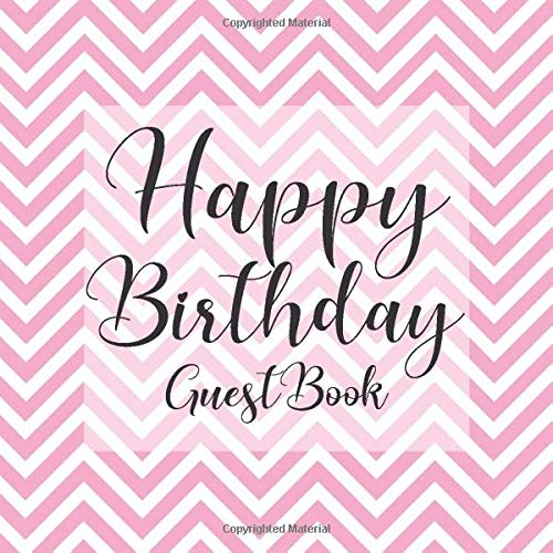 Happy Birthday Guest Book: Pink White Chevrons - Signing Celebration Guest Book w/ Photo Space Gift Log-Party Event Reception Visitor Advice Wishes ... Memories-Unique Accessories Idea Scrapbook