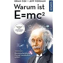 Warum ist E = mc²?: Einsteins berühmte Formel verständlich erklärt