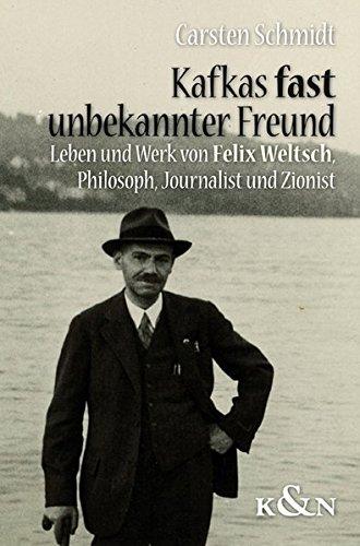 Kafkas fast unbekannter Freund: Leben und Werk von Felix Weltsch. Philosoph, Journalist und Zionist (Epistemata Literaturwissenschaft)