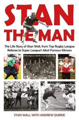 Stan The Man: The Life Story of Stan Wall, from Top Rugby League Referee to Super League's Most Famous Kitman by Stan Wall (2014-04-12) par Stan Wall;Andrew Quirke