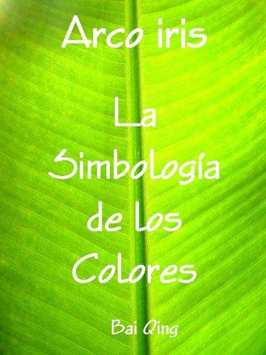 Arco iris, la Simbología de los Colores por Bai Qing