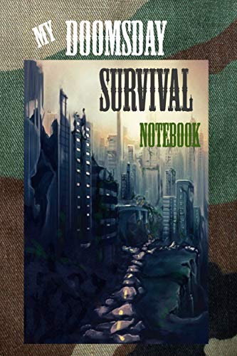 My Doomsday Survival Notebook: Survivors Notebook Journal Guide to Surviving End of the World Doomsday Composition Notes Diary for Survivalists and Preppers