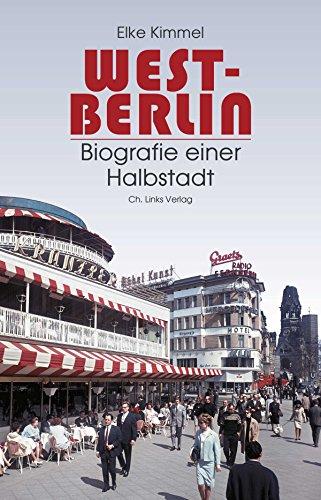 West-Berlin: Biografie einer Halbstadt -