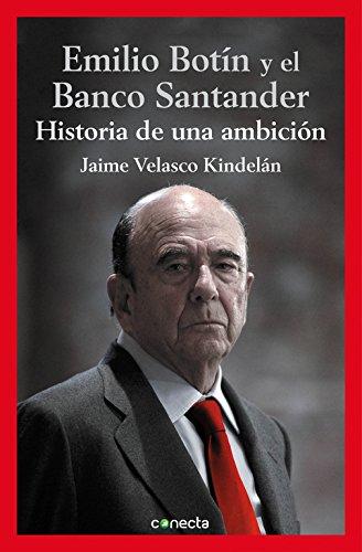 Emilio Botín y el Banco Santander: Historia de una ambición (CONECTA) por Jaime Velasco Kindelán