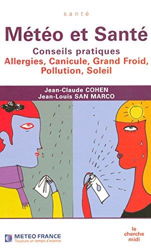 Météo et Santé : Conseils pratiques, Allergies, canicule, grand froid, pollution, soleil par Jean-Claude Cohen, Jean-Louis San Marco