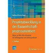 Projektabwicklung in der Bauwirtschaft-prozessorientiert: Wege zur Win-Win-Situation für Auftraggeber und Auftragnehmer (VDI-Buch)