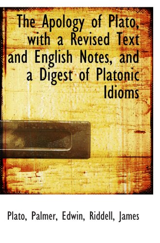 The Apology of Plato, with a Revised Text and English Notes, and a Digest of Platonic Idioms