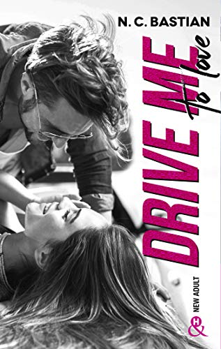 Drive Me To Love : Par l'auteur New-Adult de la série à succès Be Mine (&H)