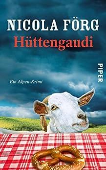 Hüttengaudi: Ein Alpen-Krimi (Alpen-Krimis 3) von [Förg, Nicola]
