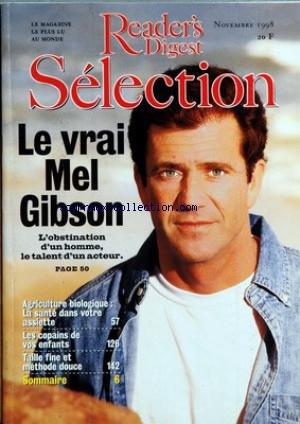 READER'S DIGEST SELECTION du 01/11/1998 - LE VRAI MEL GIBSON L'OBSTINATION D'UN HOMME LE TALENT D'UN ACTEUR - AGRICULTURE BIOLOGIQUE LA SANTE DANS VOTRE ASSIETTE - LES COPAINS DE VOS ENFANTS - TAILLE FINE ET METHODE DOUCE - SOMMAIRE par Collectif