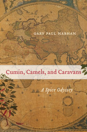 Cumin, Camels, and Caravans: A Spice Odyssey (California Studies in Food and Culture Book 45) (English Edition)