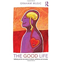 The Good Life: Wellbeing and the new science of altruism, selfishness and immorality by Graham Music (2014-05-15)
