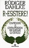 Scarica Libro R esistere Comprendere le contrapposizioni per superare gli ostacoli (PDF,EPUB,MOBI) Online Italiano Gratis