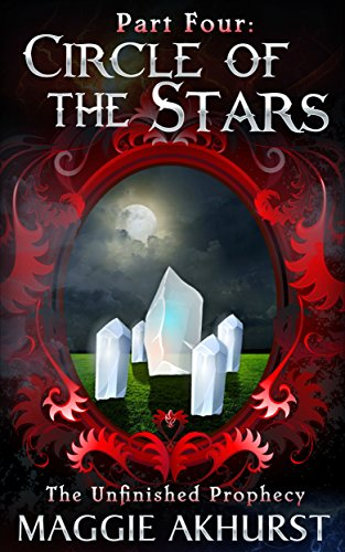 Part Four - Circle of the Stars (The Unfinished Prophecy Book 4)