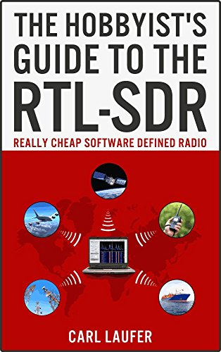 The Hobbyist's Guide to the RTL-SDR: Really Cheap Software Defined Radio (English Edition) por Carl Laufer
