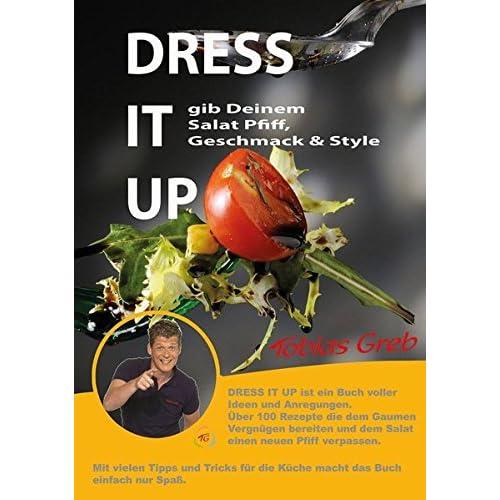 Dress it up: ... gib Deinem Salat Pfiff, Geschmack & Style