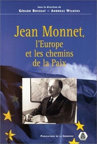 Jean Monnet : l'Europe et les chemins de la paix