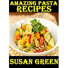 AMAZING PASTA RECIPES: Bring a new menu to your kitchen with these delicious and easy pasta recipes (English Edition)