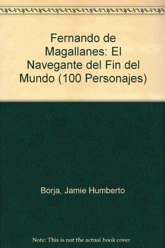 Fernando de Magallanes: El Navegante Del Fin Del Mundo / the Seafaring of the End of the World (100 Personajes-100 Autores / Collection of 100 Personalities)
