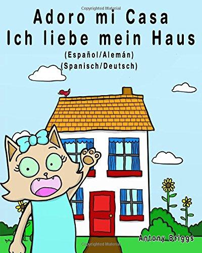 Adoro mi Casa - Ich liebe mein Haus: Edición Bilingüe – Español/Alemán (Rosie Cat)