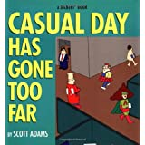 Casual Day Has Gone Too Far: A Dilbert Book (Dilbert Books (Paperback Andrews McMeel))