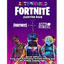 Fornite Coloring Book: Special Edition Travis Scott Astronomical Fortnite Coloring book , 50+ Premium Coloring Pages