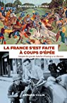 La France s'est faite à coups d épée par Lormier