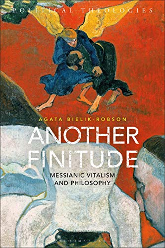 Another Finitude: Messianic Vitalism and Philosophy (Political Theologies) (English Edition)