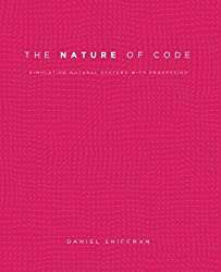 The Nature of Code: Simulating Natural Systems with Processing by Daniel Shiffman (2012-12-13)