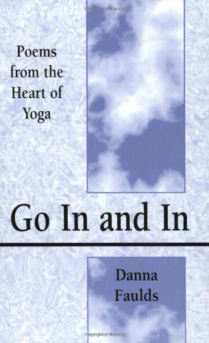 Go In and In: Poems From the Heart of Yoga por Danna Faulds