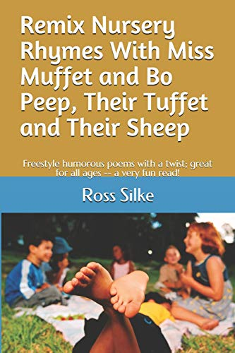 Remix Nursery Rhymes with MIss Muffet and Bo Peep, Their Tuffet and Their Sheep: Freestyle nonsense poems with a twist; great for all ages -- a very fun read!