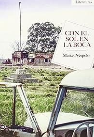 Con El Sol En La Boca par Matías Néspolo