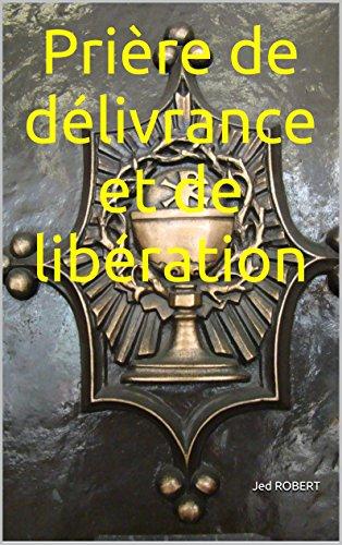 Prière de délivrance et de libération (French Edition)