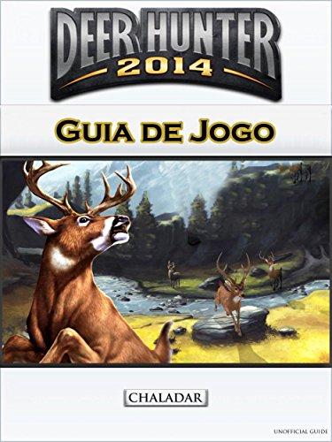 Deer Hunter 2014 Guia De Jogo (Portuguese Edition) por Joshua Abbott