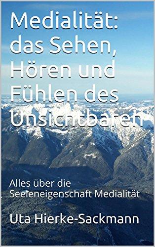 Medialität: das Sehen, Hören und Fühlen des Unsichtbaren: Alles über die Seeleneigenschaft Medialität (Edition die Anderswelt 8)