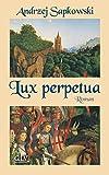 Lux perpetua: Roman (Die Narrentum-Trilogie)