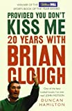 Provided You Don't Kiss Me: 20 Years with Brian Clough by Duncan Hamilton (2008-05-05)