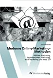 Moderne Online-Marketing-Methoden: Affiliate Marketing,  Suchmaschinen Marketing,  Viral Marketing und Web 2.0